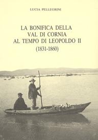 LA BONIFICA DELLA VAL DI CORNIA AL TEMPO DI LEOPOLDO II (1831-1860)