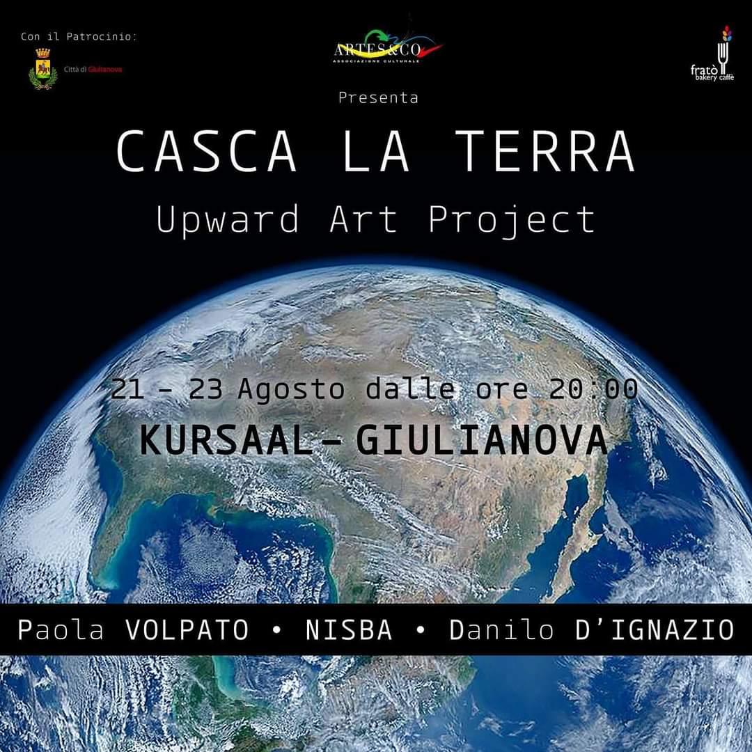 """""""Casca la Terra"""" Upward Art Project - espongono Paolo Volpato, NISBA, Danilo D\'Ignazio"""